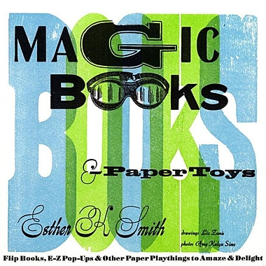 Magic Books & Paper Toys: Flip Books, E-Z Pop-Ups & Other Paper Playthings to Amaze & Delight