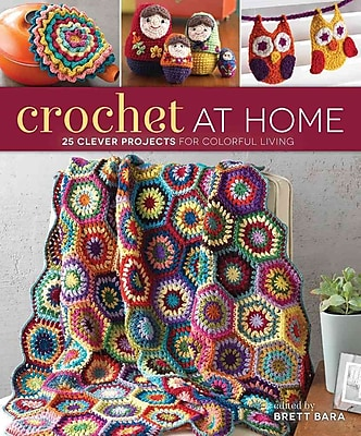 Crochet At Home: 25 Clever Projects for Colorful Living