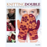 Knitting Double: Mastering the Two-Color Technique with Over 30 Reversible Projects