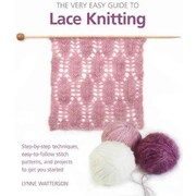 The Very Easy Guide to Lace Knitting: Step-by-Step Techniques, Easy-to-Follow Stitch Patterns, and Projects to Get You Started