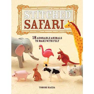 Stitched Safari: 18 Adorable Animals to Make with Felt