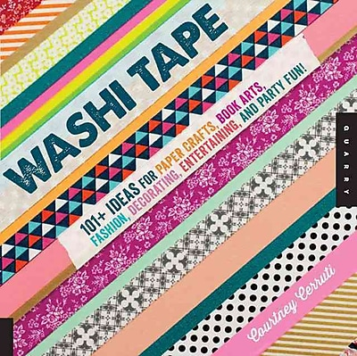 Washi Tape: 101+ ideas for Paper Crafts, Book Arts, Fashion, Decorating, Entertaining, and Party Fun!