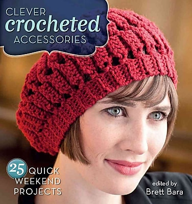 Clever Crocheted Accessories: 25 Quick Weekend Projects