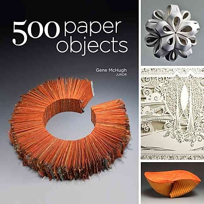 500 Paper Objects: New Directions in Paper Art (500 Series)