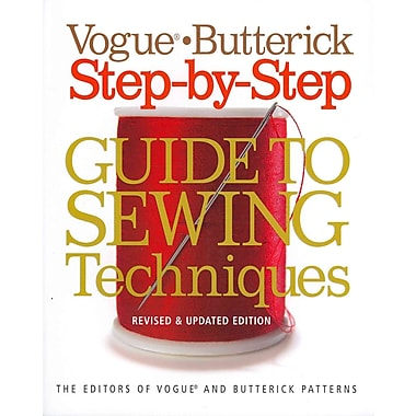 Vogue®/Butterick Step-by-Step Guide to Sewing Techniques: Revised & Updated Edition