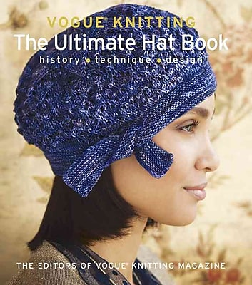 Vogue® Knitting: The Ultimate Hat Book: History * Technique * Design