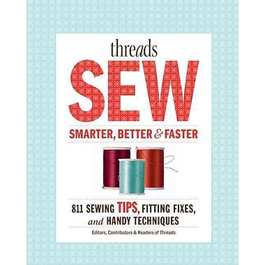 Threads Sew Smarter, Better, & Faster: 894 Sewing Tips, Fitting Fixes, and Handy Techniques