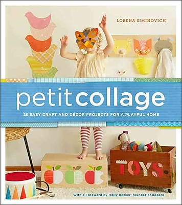 Petit Collage: 25 Easy Craft and Decor Projects for a Playful Home