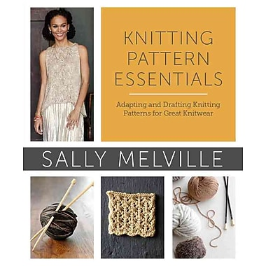 Knitting Pattern Essentials: Adapting and Drafting Knitting Patterns for Great Knitwear