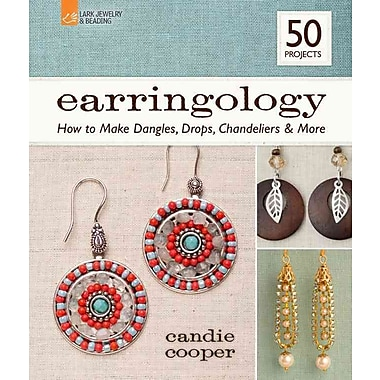 Earringology: How to Make Dangles, Drops, Chandeliers & More (Lark Beading & Jewelry)