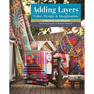 Adding Layers - Color, Design & imagination: 15 Original Quilt Projects from Kathy Doughty of Material Obsession