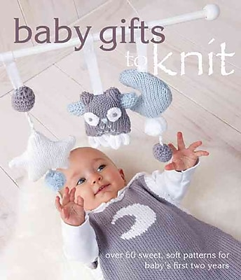 Baby Gifts to Knit: Over 60 Sweet and Soft Patterns for Baby's First Two Years