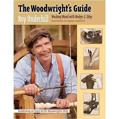 The Woodwright's Guide: Working Wood with Wedge and Edge