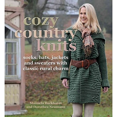 Cozy Country Knits: Socks, Hats, Jackets and Sweaters with Classic Rural Charm