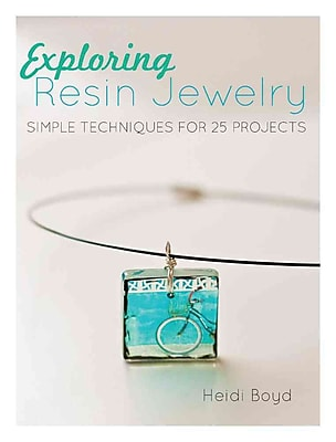 Exploring Resin Jewelry: Simple Techniques for 25 Projects
