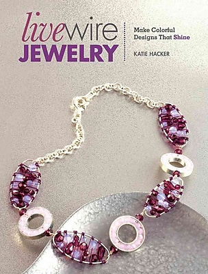 Live Wire Jewelry: Make Colorful Designs That Shine 1224587