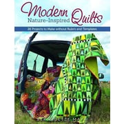 Modern Nature-inspired Quilts: Make 25 Beautiful Projects - No Rulers or Templates Required