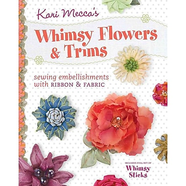 Kari Mecca's Whimsy Flowers & Trims: Sewing Embellishments with Ribbon & Fabric