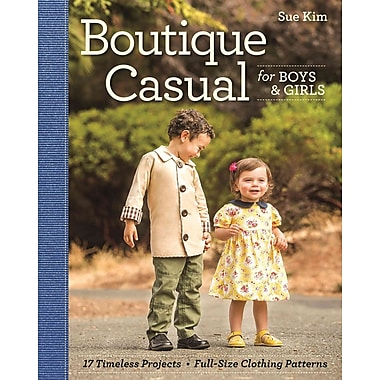 Boutique Casual for Boys & Girls: 17 Timeless Projects Full-Size Clothing Patterns Sizes 12 months to 5 years