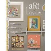 Art of Layers: Simple Techniques, inventive Scrapbook Pages, imaginative Papercrafts