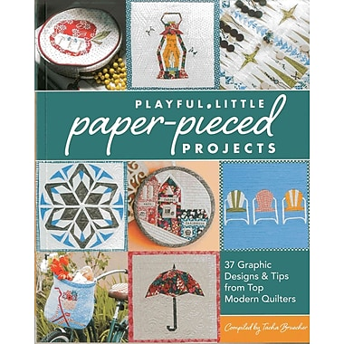 Playful Little Paper-Pieced Projects: 37 Graphic Designs & Tips from Top Modern Quilters