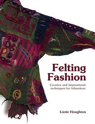 Felting Fashion: Creative and inspirational Techniques for Feltmakers