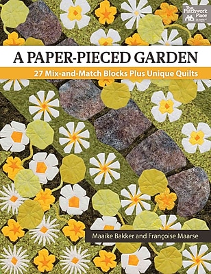A Paper-Pieced Garden: 27 Mix-and-Match Blocks Plus Unique Quilts