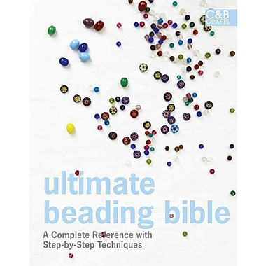 Ultimate Beading Bible: A Complete Reference with Step-by-Step Techniques (C&B Crafts Bible Series)
