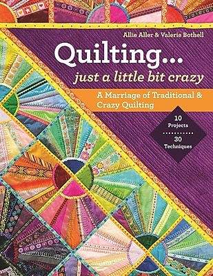Quilting - Just a Little Bit Crazy: A Marriage of Traditional & Crazy Quilting