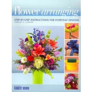 Flower Arranging: Step-By-Step instructions for Everyday Designs