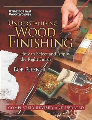 Understanding Wood Finishing HC (FC Edition): How to Select and Apply the Right Finish (American Woodworker)