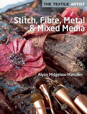 Stitch, Fibre, Metal and Mixed Media (The Textile Artist)