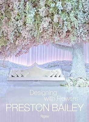 Preston Bailey: Designing with Flowers