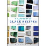 The Handbook of Glaze Recipes: Glazes and Clay Bodies