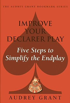 improve Your Declarer Play: Five Steps to Simplify the End Play (Audrey Grant Bookmark)