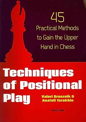 Techniques of Positional Play: 45 Practical Methods to Gain the Upper Hand in Chess