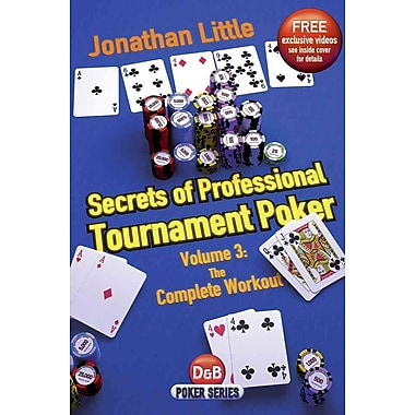 Secrets of Professional Tournament Poker, Volume 3: The Complete Workout (D&B Poker)