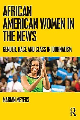 African American Women in the News: Gender, Race, and Class in Journalism