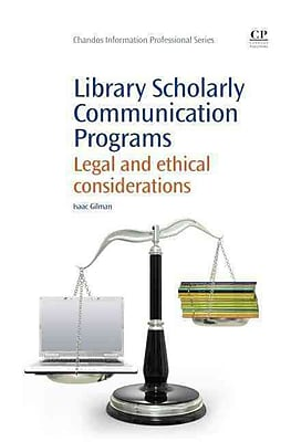 Library Scholarly Communication Programs: Legal and Ethical Considerations (Chandos information Professional Series)