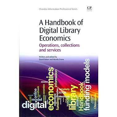 A Handbook of Digital Library Economics: Operations, Collections and Services (Chandos information Professional Series)