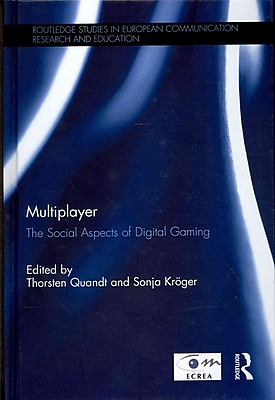Multiplayer: The Social Aspects of Digital Gaming (Routledge Studies in European Communication Research and Education)