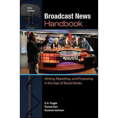 Broadcast News Handbook: Writing, Reporting, and Producing in the Age of Social Media