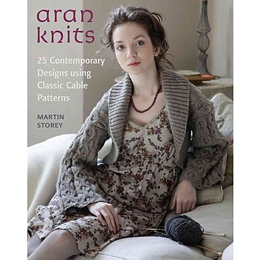 Aran Knits: 23 Contemporary Designs Using Classic Cable Patterns