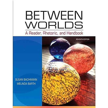 Between Worlds: A Reader, Rhetoric, and Handbook