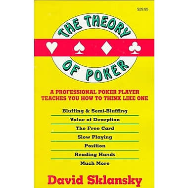 The Theory of Poker: A Professional Poker Player Teaches You How To Think Like One
