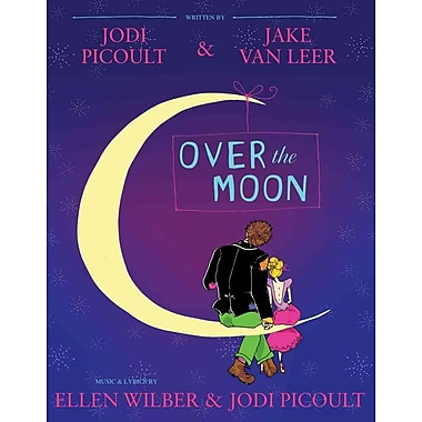 Over the Moon: A Musical Play