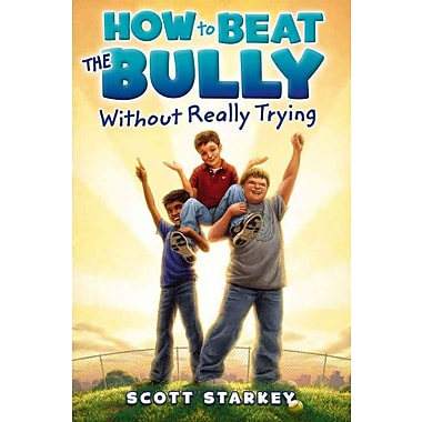 How to Beat the Bully Without Really Trying (Rodney Rathbone)