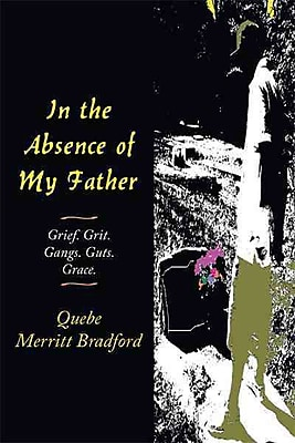 In the Absence of My Father: Grief. Grit. Gangs. Guts. Grace.