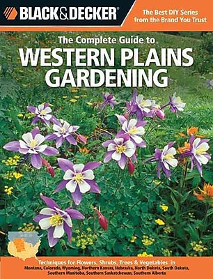 Black & Decker The Complete Guide to Western Plains Gardening