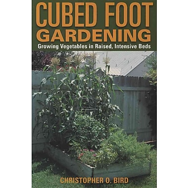 Cubed Foot Gardening: Growing Vegetables in Raised, Intensive Beds